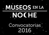 Museos en la Noche convocatoria 2016